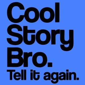 Cool Story Bro - stayflyclothing.com