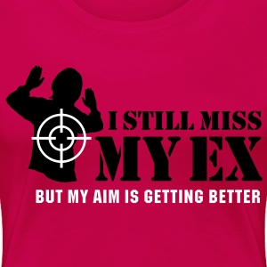 I still miss my ex, but my aim is getting better Women's T-Shirts - Women's Premium T-Shirt