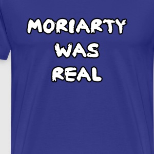 Moriarty was real T-Shirts - Men's Premium T-Shirt