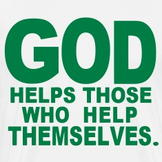 GOD HELPS THOSE WHO HELP THEMSELVES.