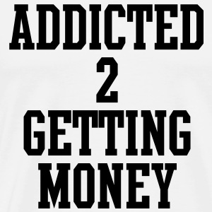 addicted_to_getting_money T-Shirts - Men's Premium T-Shirt