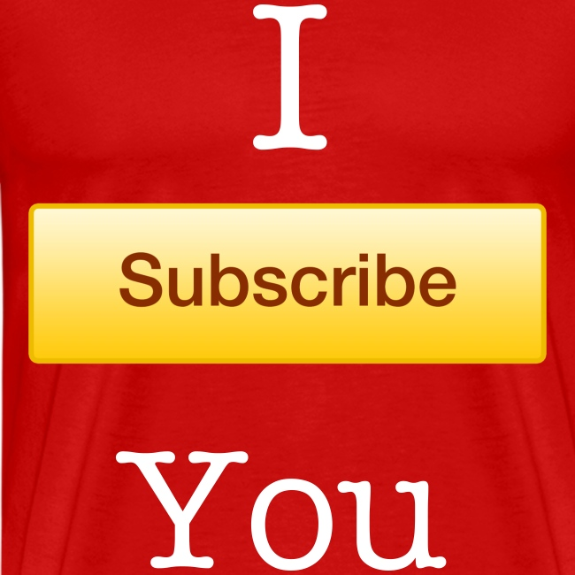 I Subscribe You Men T-Shirt