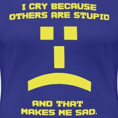 Sheldon I Cry Because Others Are Stupid Tee