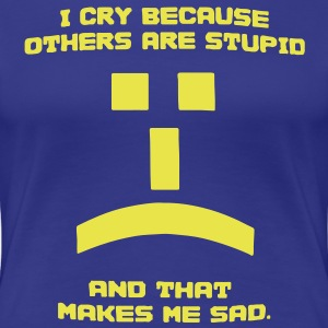 Sheldon I Cry Because Others Are Stupid Tee - Women's Premium T-Shirt
