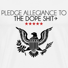 pledge allegiance to the dope shit T-Shirts