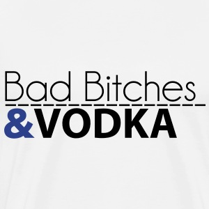 BAD BITCHES & VODKA T-Shirts - Men's Premium T-Shirt