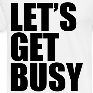 LET'S GET BUSY Men's T-Shirt - Men's Premium T-Shirt