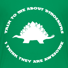 Design ~ Dinosaurs Are Awesome (Kids Size)