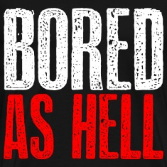 Bored as hell T-Shirts