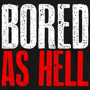 Bored as hell T-Shirts - Men's Premium T-Shirt