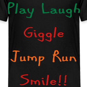 play_laugh_giggle_run_jump_smile3 Baby & Toddler Shirts - Toddler Premium T-Shirt