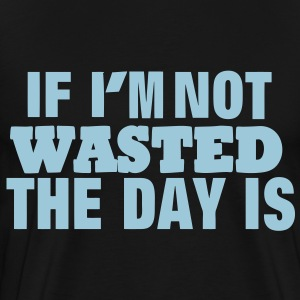 IF I'M NOT WASTED THE DAY IS T-Shirts - Men's Premium T-Shirt