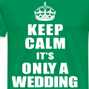 keep calm its only a wedding T-Shirts - Men's Premium T-Shirt