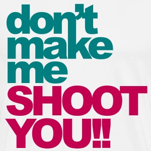 Shoot You (For Photographers) T-Shirts - Men's Premium T-Shirt