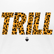 Design ~ TRILL T-Shirt - Womens - BrandNuThreads.com