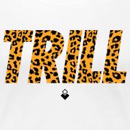 Design ~ TRILL T-Shirt - Womens - BrandNuThreads.com