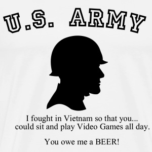 I fought in Vietnam so you could sit and play Video Games all day.  You owe me a beer! T-Shirts - Men's Premium T-Shirt