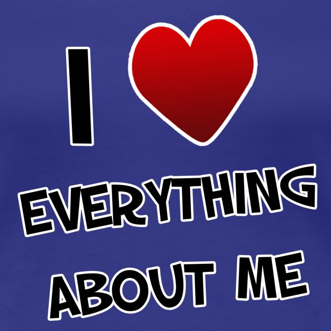 I Love Everything About Me. TM  Ladies Shirt
