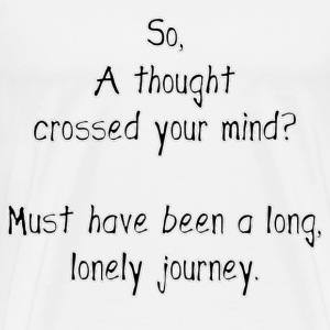So, A Thought Crossed Your Mind? Must Have Been A Long, Lonely Journey T-Shirts - Men's Premium T-Shirt