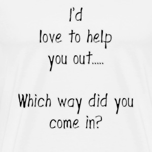 I'd Love To Help You Out, Which Way Did You Come In? T-Shirts - Men's Premium T-Shirt