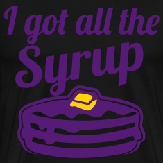 I Got All The Syrup Men's t-shirt