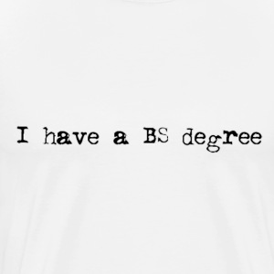 I Have A BS Degree T-Shirts - Men's Premium T-Shirt