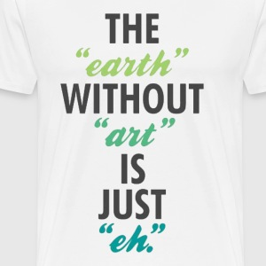 The Earth Without Art Tee - Men's Premium T-Shirt