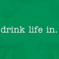 Design ~ Plain Drink Life In shirt