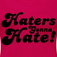 Haters Gonna Hate Women's T-Shirts - stayflyclothing.com