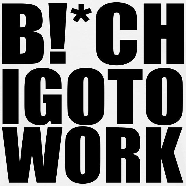 BITCH I GO TO WORK HEAVYWEIGHT TEE