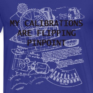 My Calculations are Flipping Pinpoint - Safety Not - Men's Premium T-Shirt