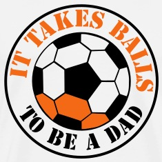 IT TAKES BALLS TO BE A DAD funny soccer sports T-Shirts