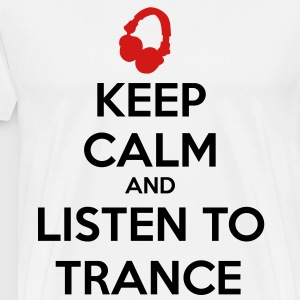 Keep Calm And Listen To Trance T-Shirts - Men's Premium T-Shirt