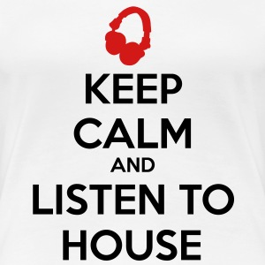Keep Calm And Listen To House Women's T-Shirts - Women's Premium T-Shirt