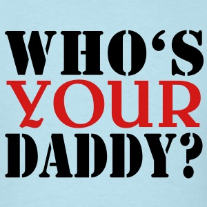 Who's your daddy  T-Shirts - Men's T-Shirt