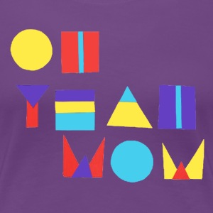 Mac Oh Yeah Wow Tee - Women's Premium T-Shirt