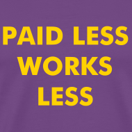 Design ~ Paid Less Works Less