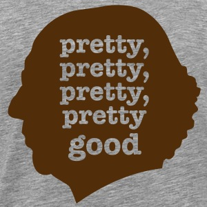 Pretty, pretty good - Men's Premium T-Shirt