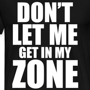 DONT LET ME T-Shirts - Men's Premium T-Shirt