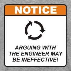 Arguing with the Engineer may be ineffective!