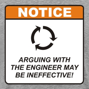 Arguing with the Engineer may be ineffective! - Men's Premium T-Shirt
