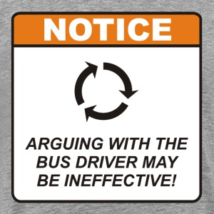 Arguing with the Bus Driver may be ineffective! - Men's Premium T-Shirt