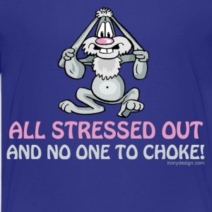 All Stressed Out and No One To Choke - Kids' Premium T-Shirt