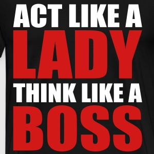 Act Like a Lady Think Like a Boss T-Shirts - Men's Premium T-Shirt