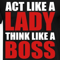 Act Like a Lady Think Like a Boss T-Shirts