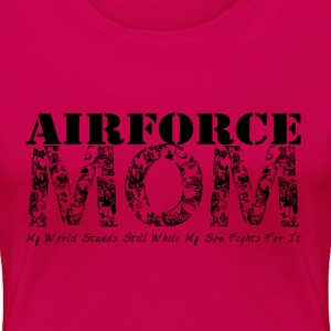 Air Force Mom MY WORLD STANDS STILL WHILE MY SON F - Women's Premium T-Shirt