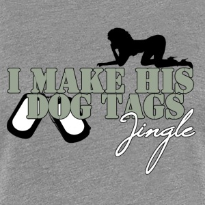I Make His Dog Tags Jingle (Grey) - Women's Premium T-Shirt