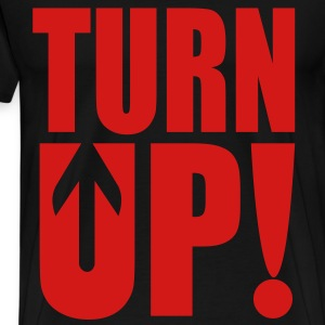 Turn Up! T-Shirts - Men's Premium T-Shirt