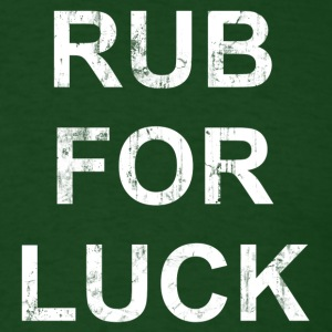 RUB FOR LUCK T-Shirts - Men's T-Shirt