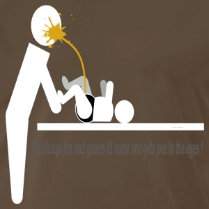Its always fun and games til some one gets pee in  T-Shirts - Men's Premium T-Shirt